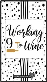 Fles etiket, leuk je fles net even anders te maken, met tekst ''Working 9 to wine''. 6.5 bij 11.5 cm