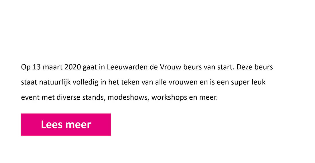 Op 13 maart 2020 gaat in Leeuwarden de Vrouw beurs van start. Deze beurs staat natuurlijk volledig in het teken van alle vrouwen en is een super leuk event met diverse stands, modeshows, workshops en meer.