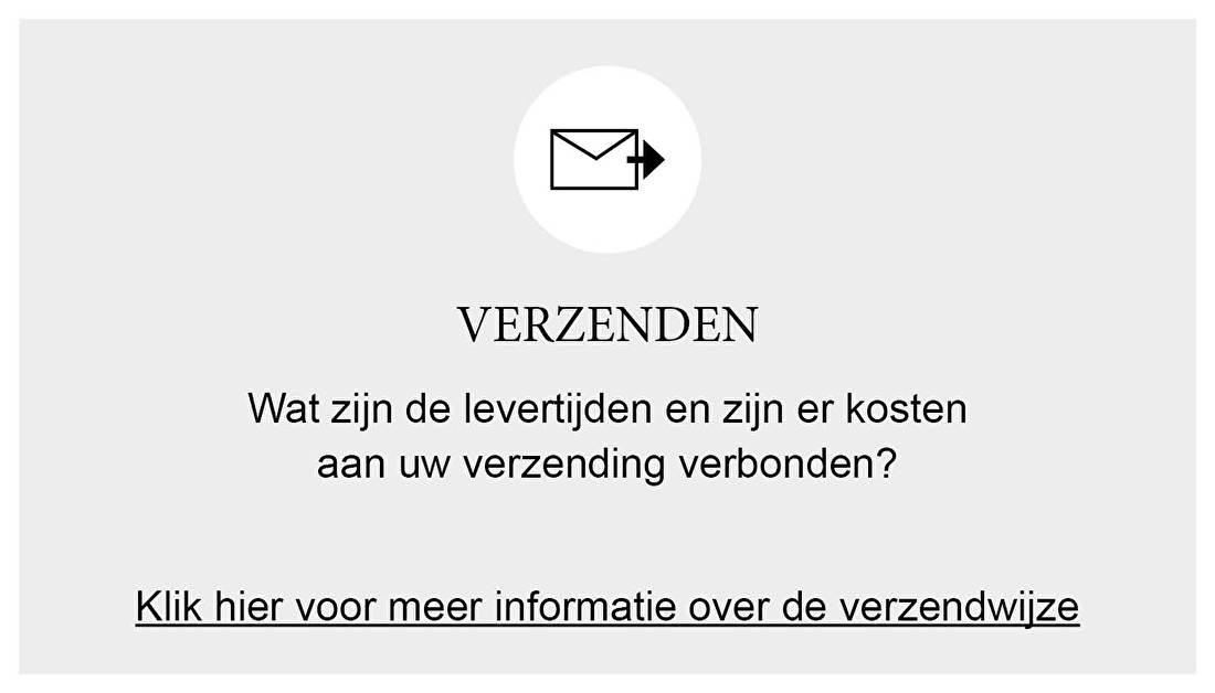 VERZENDEN Wat zijn de levertijden en zijn er kosten aan uw verzending verbonden?