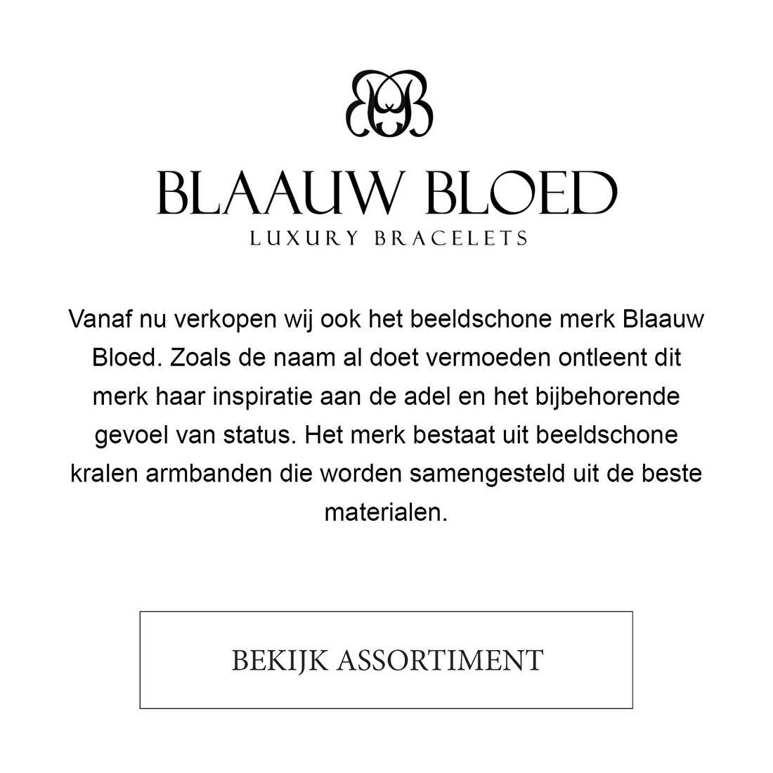 Vanaf nu verkopen wij ook het beeldschone merk Blaauw Bloed. Zoals de naam al doet vermoeden ontleent dit merk haar inspiratie aan de adel en het bijbehorende gevoel van status. Het merk bestaat uit beeldschone kralen armbanden die worden samengesteld uit de beste materialen.