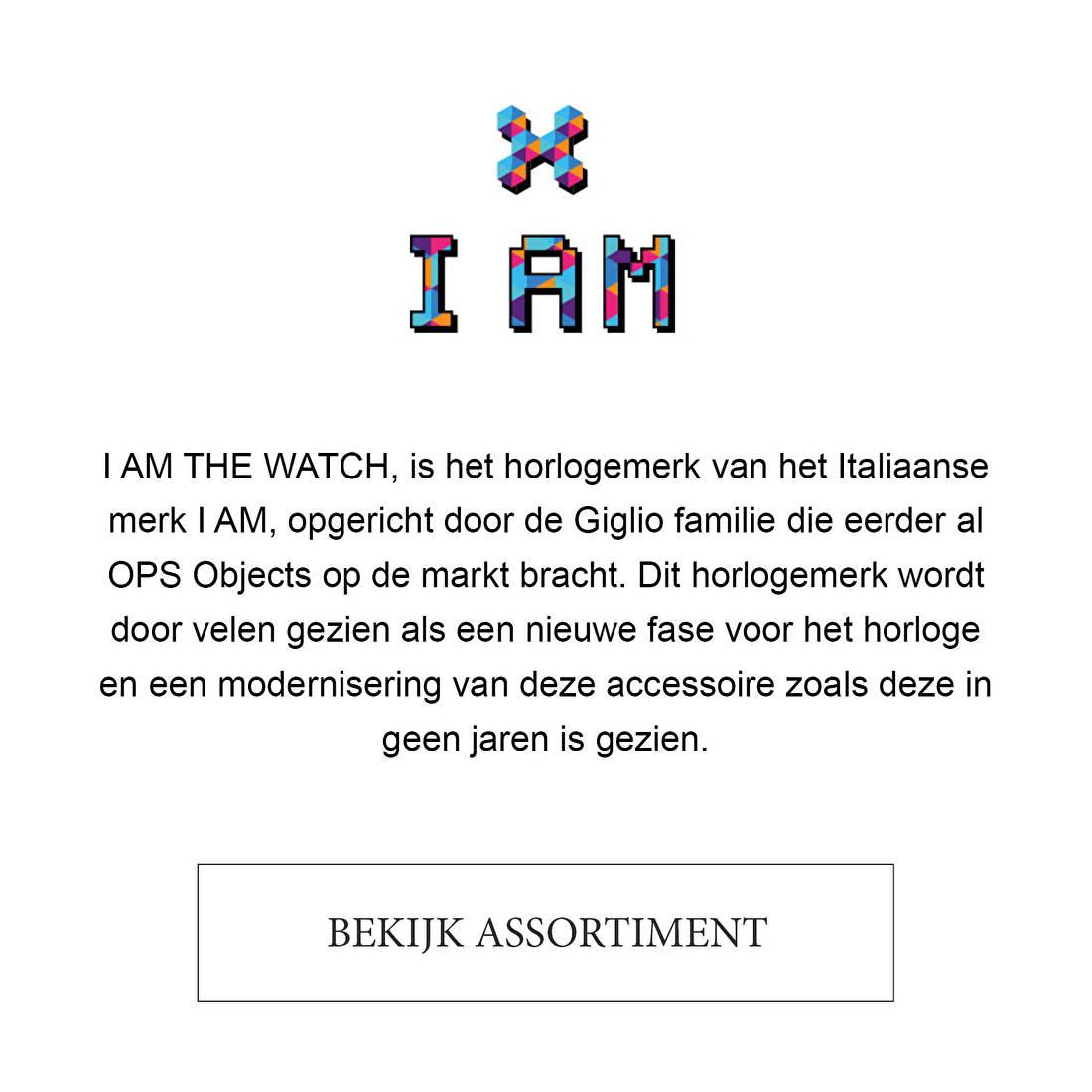 I AM THE WATCH, is het horlogemerk van het Italiaanse merk I AM, opgericht door de Giglio familie die eerder al OPS Objects op de markt bracht. Dit horlogemerk wordt door velen gezien als een nieuwe fase voor het horloge en een modernisering van deze accessoire zoals deze in geen jaren is gezien.