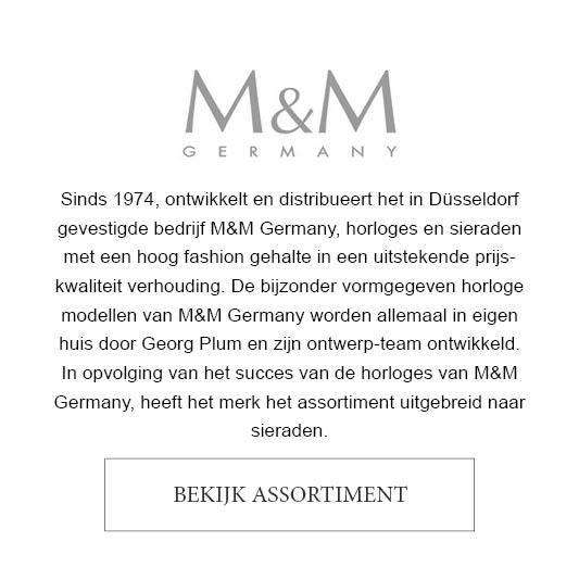 Sinds 1974, ontwikkelt en distribueert het in Düsseldorf gevestigde bedrijf M&M Germany, horloges en sieraden met een hoog fashion gehalte in een uitstekende prijs-kwaliteit verhouding. De bijzonder vormgegeven horloge modellen van M&M Germany worden allemaal in eigen huis door Georg Plum en zijn ontwerp-team ontwikkeld. In opvolging van het succes van de horloges van M&M Germany, heeft het merk het assortiment uitgebreid naar sieraden.