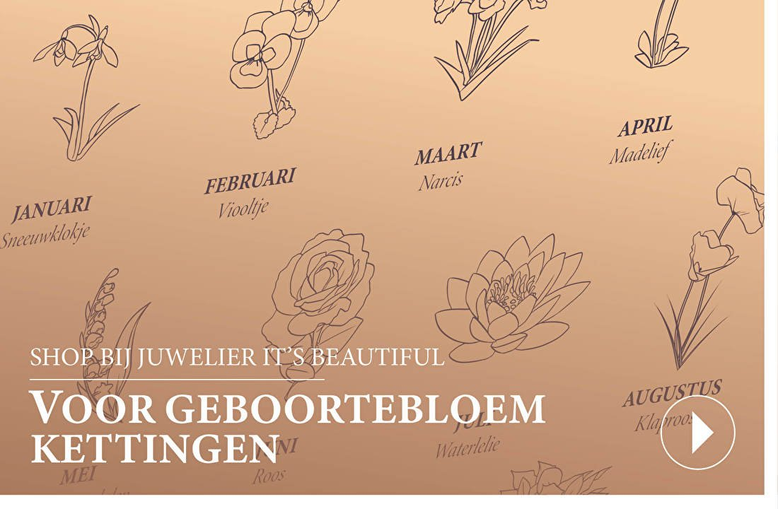 Shop bij juwelier It's Beautiful voor geboortebloem kettingen - Iedere maand heeft zijn eigen bloem die met die maand geassocieerd wordt. En iedere bloem vertegenwoordigd bepaalde eigenschappen, die dan weer passen bij diegenen die in die maand geboren zijn. Hieronder de bloemen en een korte beschrijving  van wat ze vertegenwoordigen.
