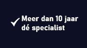Meer dan 10 jaar dé specialist
