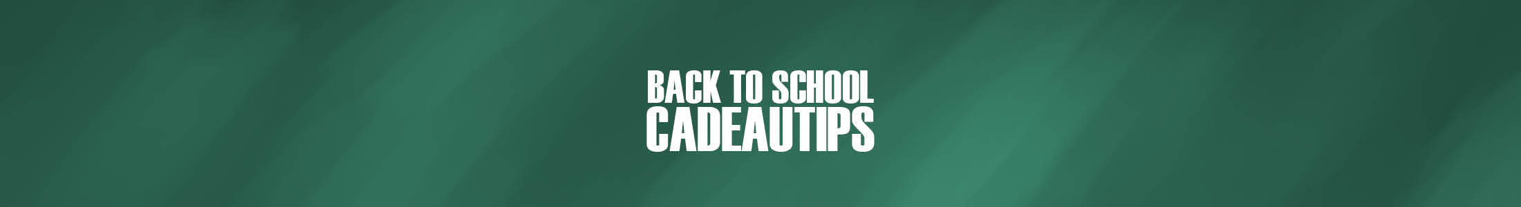 Cadeautips - Back to School