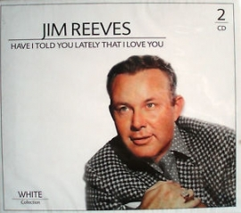 Jim Reeves - Have I Told You Lately That I Love You - 2cd