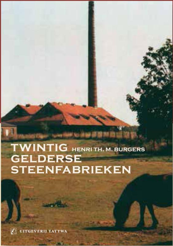 Twintig Gelderse Steenfabrieken - Henri Th.M. Burgers