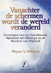 Vanachter de schermen wordt de wereld veranderd - Wayne S. Peterson