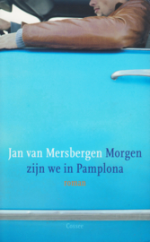Morgen zijn we in Pamplona, Jan van Mersbergen