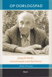 Op oorlogspad, Jaap le Poole verzetsman voor het leven, Hinke Piersma