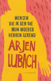 Mensen die ik ken die mijn moeder hebben gekend, Arjen Lubach