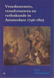 Vroedmeesters, vroedvrouwen en verloskunde in Amsterdam 1746-1805, Tom Nieuwenhuis
