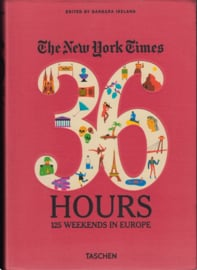 The New York Times 36 Hours: 125 Weekends in Europe, Barbara Ireland