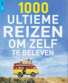 1000 ULTIEME REIZEN OM ZELF TE BELEVEN