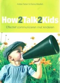 How2Talk2Kids Effectief communiceren met kinderen, Adele Faber & Elaine Mazlish