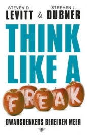 Think like a freak, Steven D. Levitt & Stephen J. Dubner