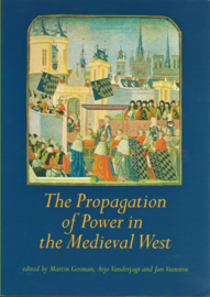 The Propagation of Power in the Medieval West, Martin Gosman, Arjo Vanderjagt and Jan Veenstra