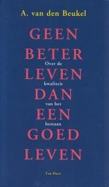 Geen beter leven dan een goed leven, A. van den Beukel,
