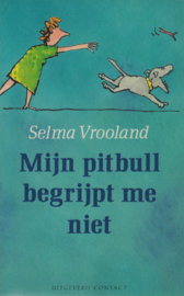 Mijn pitbull begrijpt me niet, Selma Vrooland