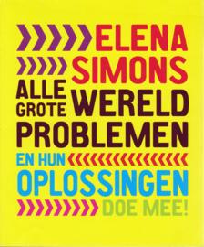 Alle grote wereldproblemen en hun oplossingen. Doe mee!, Elena Simons
