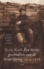Een kleine geschiedenis van de Grote Oorlog 1914-1918, Koen Koch
