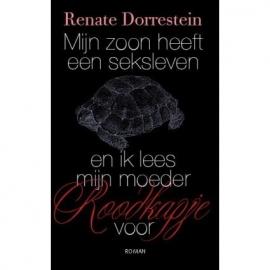 Mijn zoon heeft een seksleven en ik lees mijn moeder Roodkapje voor, Renate Dorrestein, NIEUW BOEK