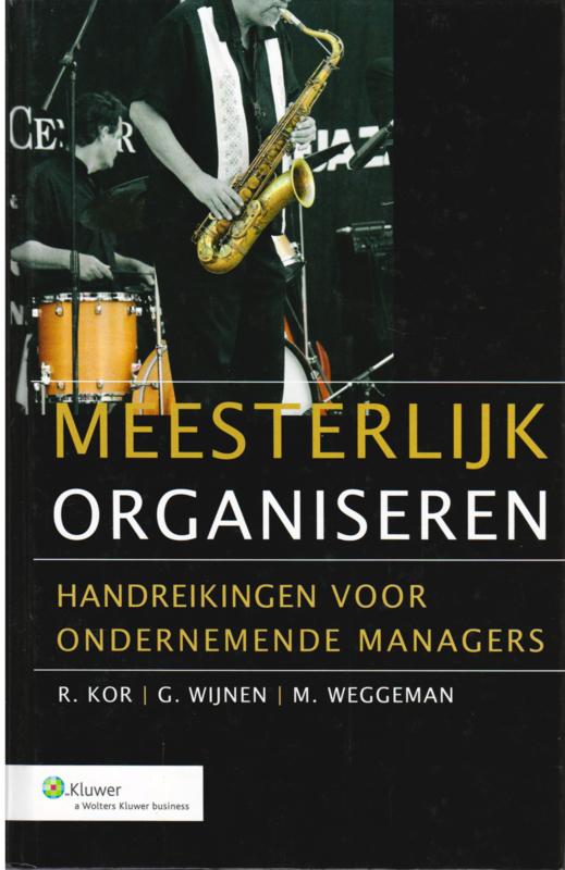 Meesterlijk organiseren, R.Kor, G. Wijnen en M. Weggeman