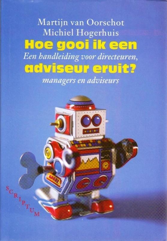 Hoe gooi ik een adviseur eruit?, Martijn van Oorschot en Michiel Hogerhuis
