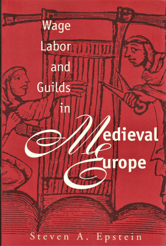 Wage Labor and Guilds in Medieval Europe, Steven A. Epstein