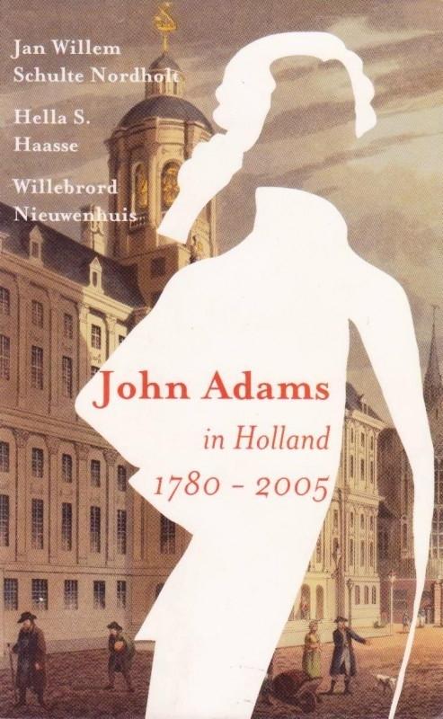 John Adams in Holland 1780-2005, Hella S. Haasse e.a.