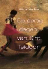 De dertig dagen van Sint Isidoor, H.M. van den Brink, NIEUW BOEK