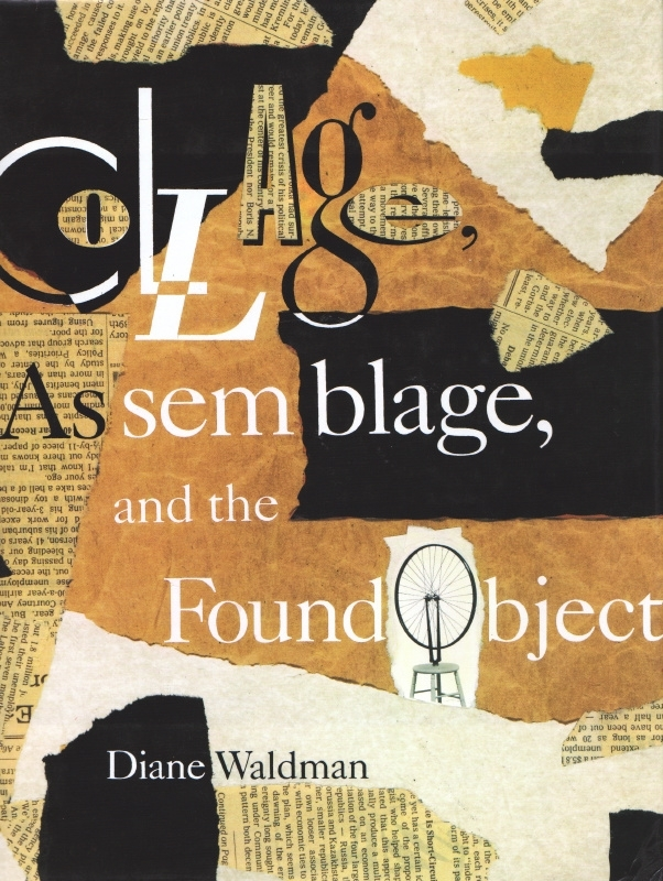 Collage, Assemblage and the Found Object, Diane Waldman