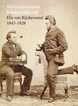 Wie teveel omhelst houdt weinig vast Elie van Rijckevorsel 1845-1928