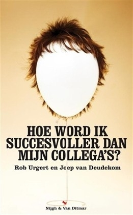 Hoe wordt ik succesvoller dan mijn collega's, Rob Urgert en Joep van Deudekom