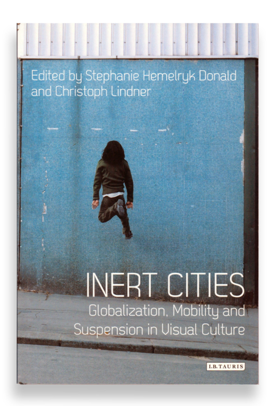 Inert Cities, Stephanie Hemelrijk Donald and Christoph Lindner