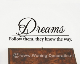 Dreams follow them they know the way
