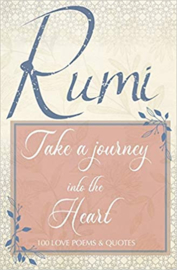 Take a Journey into the Heart - 100 love poems & quotes by Rumi
