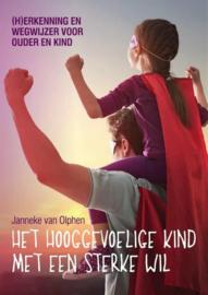 Het hooggevoelige kind met een sterke wil - Janneke van Olphen