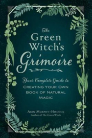The Green Witch's Grimoire - Arin Murphy-Hiscock