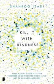 Kill it with kindness - Shahroo Izadi