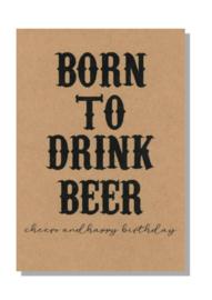 kaart  + envelop + postzegel 'BORN TO DRINK BEER cheers and happy birthday'