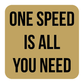 M019   One speed is all you need