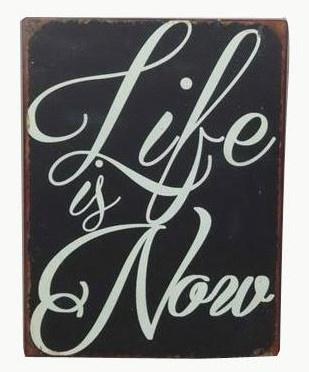 Metalen Tekstbord 'LIFE IS NOW'