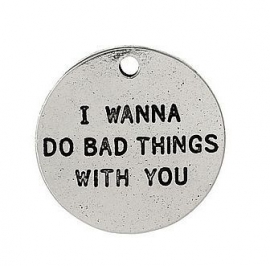 "Bedel tekst ""I wanna do bad things with you"""