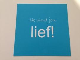 Lief! postcard `ik vind jou lief!`