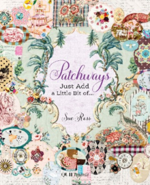 Patchways, Just Add a Little Bit of… Sue Ross
