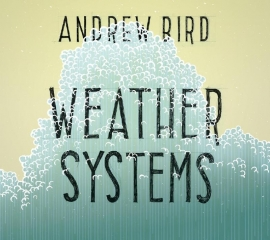 Andrew Bird Weather Systems LP