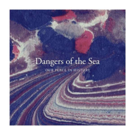 Dangers Of The Sea Our Place In History LP + CD
