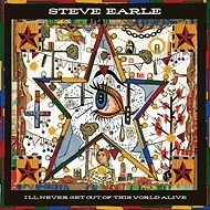 Steve Earle - I`ll Never Get Out Of This World Alive LP