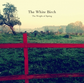 The White Birch - The Weight Of Spring LP